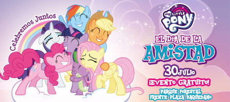 30/07 ¡Celebra la amistad con My Little Pony!